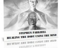 Stephen Parkhill – Healing The Body Using The Mind http://Glukom.com