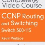 CCNP Routing and Switching SWITCH 300-115 Complete Video Course